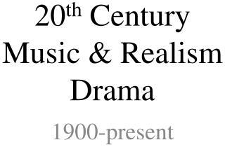 20th Century Music  Realism Drama