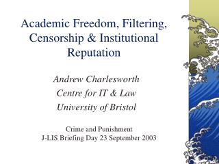 Academic Freedom, Filtering, Censorship  Institutional Reputation