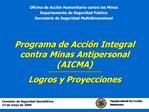 Programa de Acci n Integral contra Minas Antipersonal AICMA ------------------------------ Logros y Proyecciones