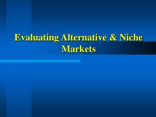Evaluating Alternative  Niche Markets