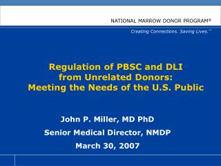 Regulation of PBSC and DLI  from Unrelated Donors:  Meeting the Needs of the U.S. Public