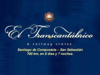 Santiago de Compostela   San Sebasti n                                                700 km, en 8 d as y 7 noches.
