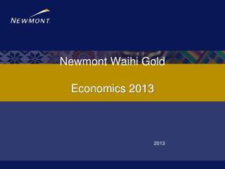 Newmont Waihi Gold  Economics 2013