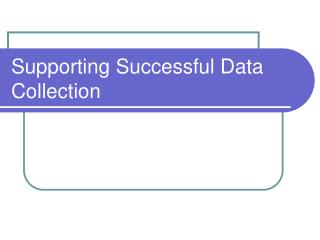 Supporting Successful Data Collection