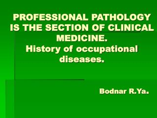 PROFESSIONAL PATHOLOGY IS THE SECTION OF CLINICAL          MEDICINE.  History of occupational diseases.