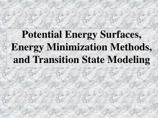 Potential Energy Surfaces, Energy Minimization Methods,  and Transition State Modeling