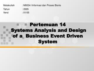 Pertemuan 14  Systems Analysis and Design of a  Business Event Driven System