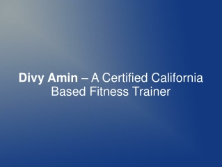 Divy Amin � A Certified California Based Fitness Trainer