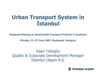 Urban Transport System in Istanbul  Regional Meeting on Sustainable Transport Policies in Southern Europe, 21-22 June 20