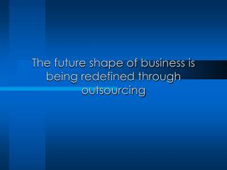 The future shape of business is being redefined through outsourcing