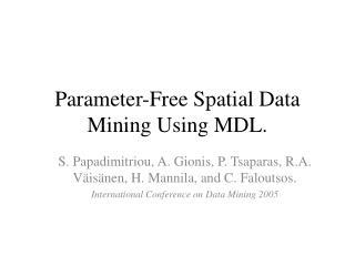 Parameter-Free Spatial Data Mining Using MDL.