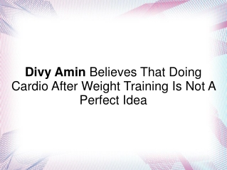 Divy Amin Says Cardio After Weight Training Not A Good Idea