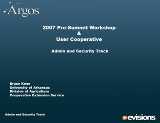 2007 pre-summit workshop  user cooperative   admin and security track           bruce knox  university of arkansas  divi