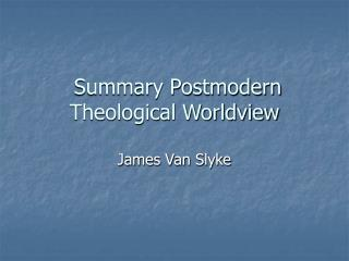 Summary Postmodern Theological Worldview