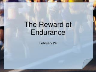 The Reward of Endurance