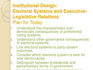 Institutional Design:  Electoral Systems and Executive-Legislative Relations Plan for Today