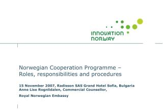 Norwegian Cooperation Programme   Roles, responsibilities and procedures   15 November 2007, Radisson SAS Grand Hotel So