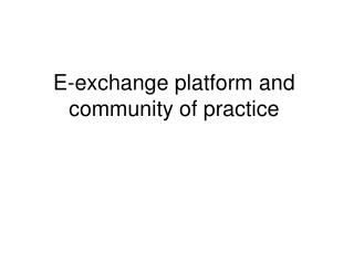 E-exchange platform and community of practice