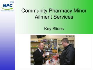 Community Pharmacy Minor Ailment Services   Key Slides