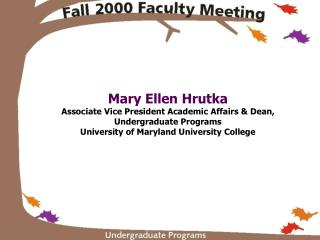 Mary Ellen Hrutka Associate Vice President Academic Affairs  Dean, Undergraduate Programs University of Maryland Univers