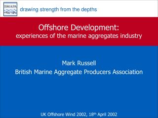 Offshore Development: experiences of the marine aggregates industry