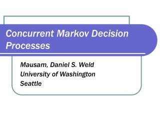 Concurrent Markov Decision Processes