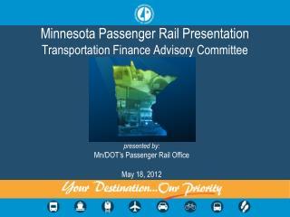 Minnesota Passenger Rail Presentation Transportation Finance Advisory Committee
