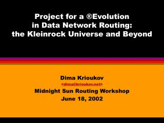 Project for a  Evolution in Data Network Routing: the Kleinrock Universe and Beyond