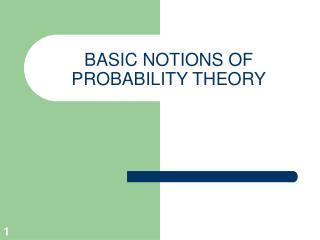 BASIC NOTIONS OF PROBABILITY THEORY