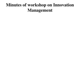 Minutes of workshop on Innovation Management