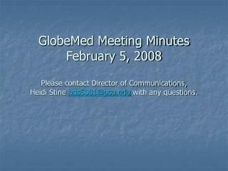 GlobeMed Meeting Minutes February 5, 2008  Please contact Director of Communications,  Heidi Stine hds5001psu with any q