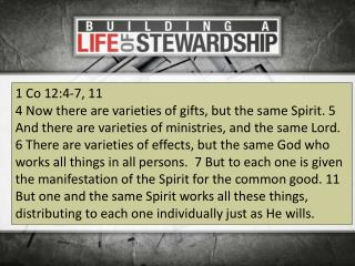 1 Co 12:4-7, 11 4 Now there are varieties of gifts, but the same Spirit. 5 And there are varieties of ministries, and th