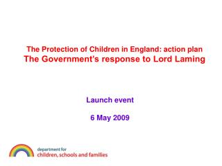 The Protection of Children in England: action plan The Government s response to Lord Laming