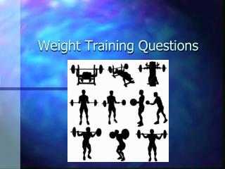 Weight Training Questions