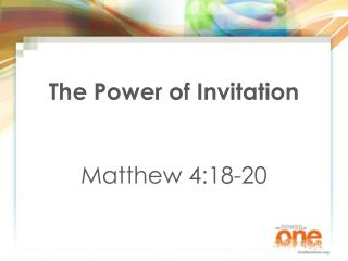 The Power of Invitation   Matthew 4:18-20