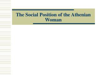 The Social Position of the Athenian Woman