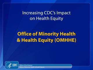 Office of Minority Health  Health Equity OMHHE