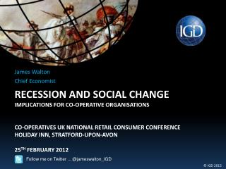 Recession and social change implications for co-operative organisations  Co-OPERATIVES UK NATIONAL RETAIL CONSUMER CONFE
