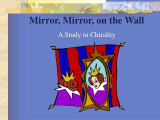 Mirror, Mirror, on the Wall