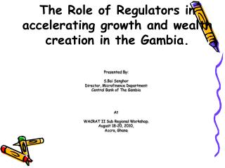 The Role of Regulators in accelerating growth and wealth creation in the Gambia.