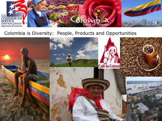 Colombia is Diversity:  People, Products and Opportunities