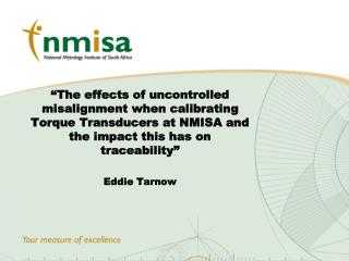The effects of uncontrolled misalignment when calibrating Torque Transducers at NMISA and the impact this has on tracea