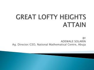 GREAT LOFTY HEIGHTS ATTAIN
