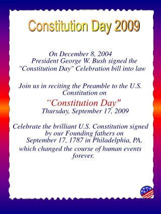 On December 8, 2004 President George W. Bush signed the Constitution Day Celebration bill into law    Join us in recitin