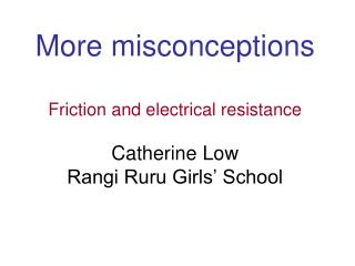 More misconceptions  Friction and electrical resistance  Catherine Low Rangi Ruru Girls  School