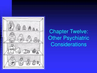 Chapter Twelve:  Other Psychiatric  Considerations