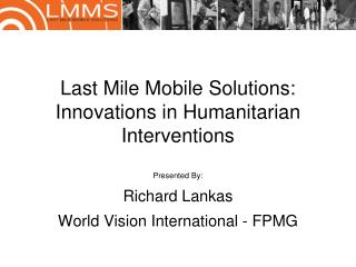 Last Mile Mobile Solutions: Innovations in Humanitarian Interventions