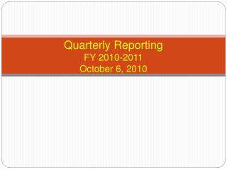Quarterly Reporting FY 2010-2011 October 6, 2010