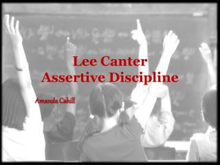 Lee Canter  Assertive Discipline