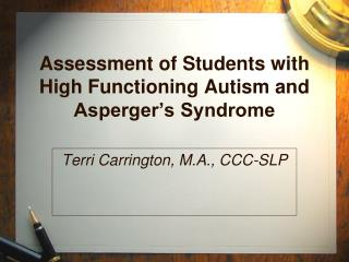 Assessment of Students with High Functioning Autism and Asperger s Syndrome